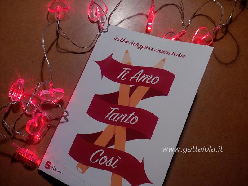 Ti #amo tanto così. Perché #amarsi, è uno splendido e divertente (libro)gioco da #scrivere in #2 (1/2)